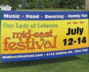 LET'S HAVE SOME FUN – Signs are posted all over the township promoting this weekend's annual Mid-East Festival at Our Lady of Lebanon Maronite Catholic Church, 4133 Calkins Road. A fireworks show, a raffle, authentic foods, a beer tent, live entertainment and Dabke Dancing are among cultural offerings at the event. Admission is free. Hours are Friday, July 12th: 11:30 a.m. - midnight; Saturday, July 13th: Noon - midnight and Sunday, July 14th: Noon - 8 p.m. For a full schedule of events, visit the website at http://www.mideastfestival.com/.